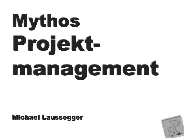 Mythos Projekt- management Michael Laussegger