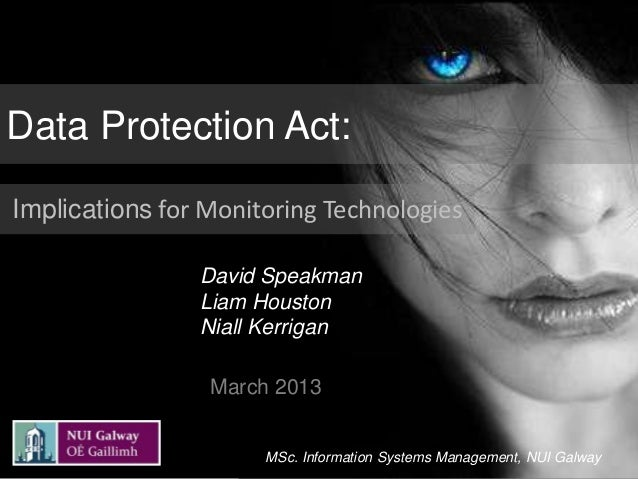 Data Protection Act:Implications for Monitoring Technologies                David Speakman                Liam Houston    ...