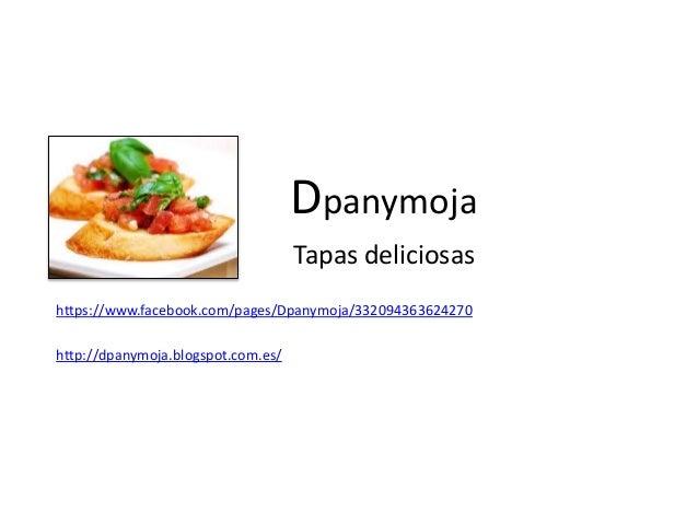Dpanymoja Tapas deliciosas https://www.facebook.com/pages/Dpanymoja/332094363624270 http://dpanymoja.blogspot.com.es/