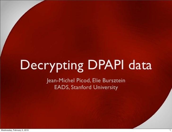 Decrypting DPAPI data                               Jean-Michel Picod, Elie Bursztein                                  EAD...