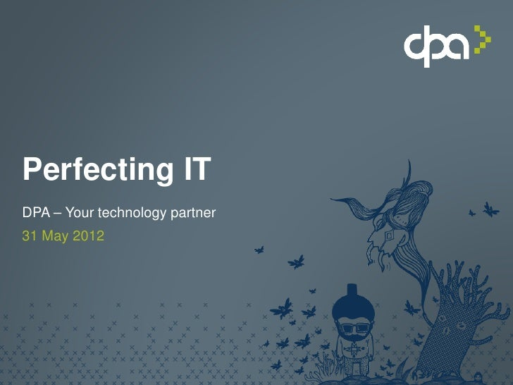 Perfecting ITDPA – Your technology partner31 May 2012