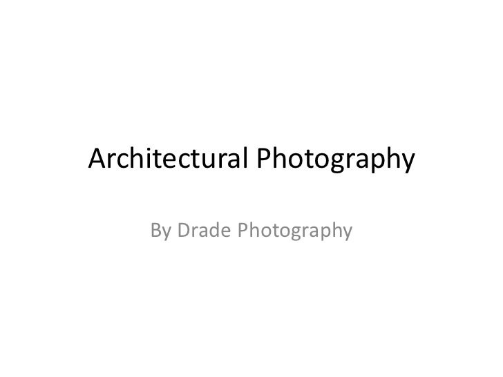 Architectural Photography<br />By Drade Photography<br />