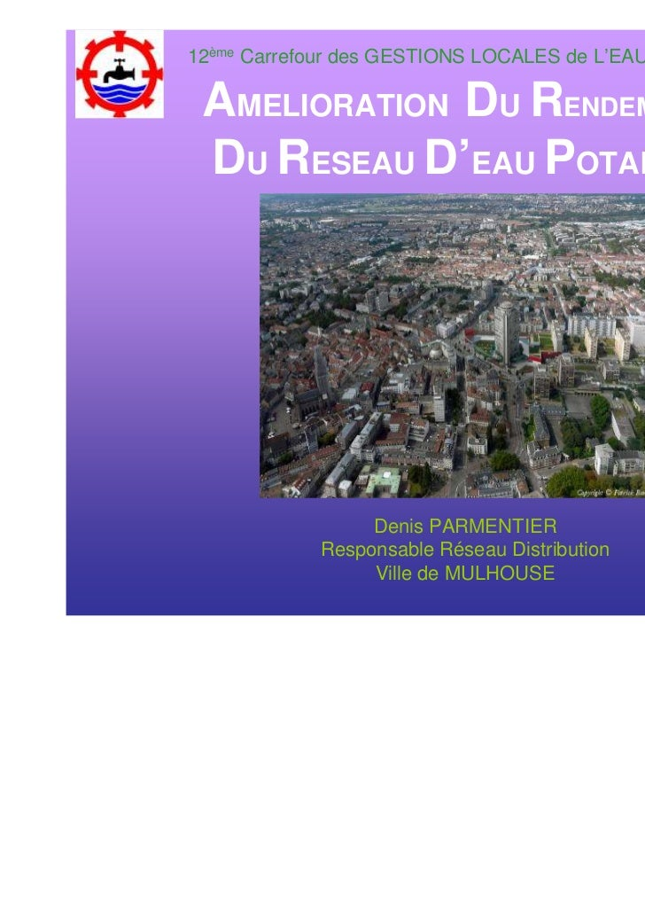 12ème Carrefour des GESTIONS LOCALES de L'EAU à RENNES AMELIORATION DU RENDEMENT DU RESEAU D'EAU POTABLE                 D...