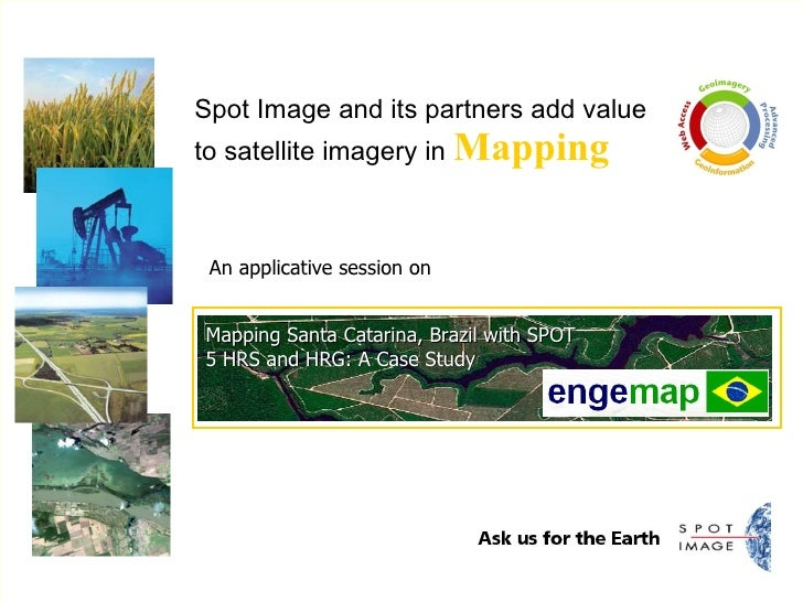 Spot Image and its partners add value to satellite imagery in  Mapping An applicative session on Mapping Santa Catarina, B...