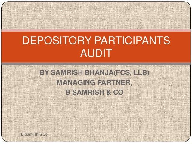 DEPOSITORY PARTICIPANTS AUDIT BY SAMRISH BHANJA(FCS, LLB) MANAGING PARTNER, B SAMRISH & CO  B Samrish & Co.
