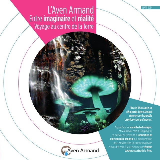 L'Aven Armand Entre imaginaire et réalité Voyage au centre de la Terre Plus de 117 ans après sa découverte, l'Aven Armand ...