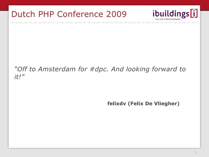 """Dutch PHP Conference 2009""""Off to Amsterdam for #dpc. And looking forward toit!""""                           felixdv (Felix D..."""