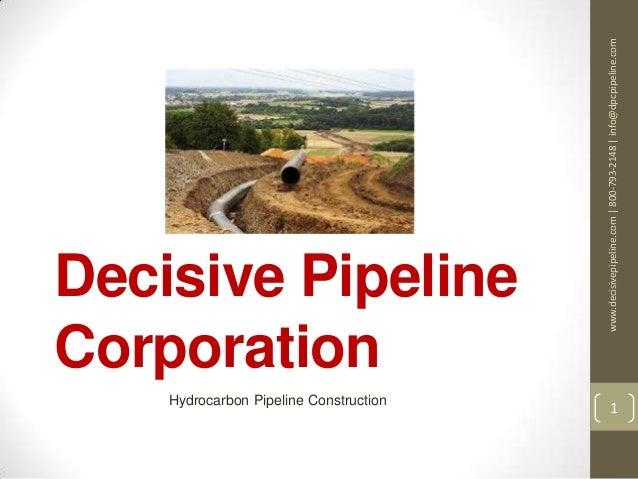 Decisive PipelineCorporationHydrocarbon Pipeline Constructionwww.decisivepipeline.com|800-793-2148|info@dpcpipeline.com1