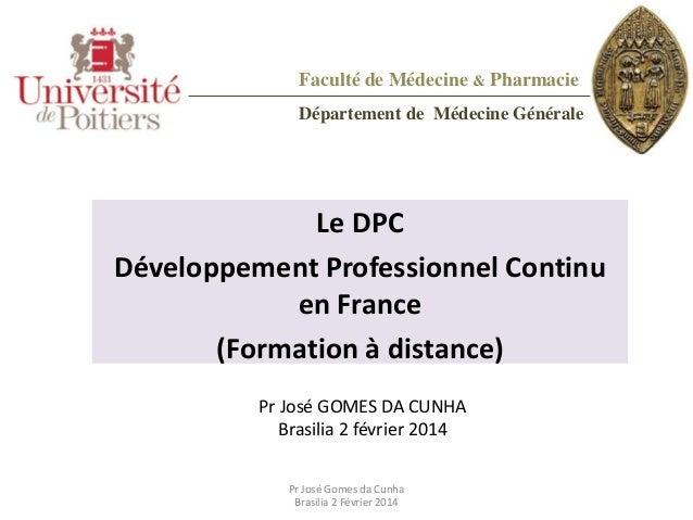 Faculté de Médecine & Pharmacie Département de Médecine Générale  Le DPC Développement Professionnel Continu en France (Fo...