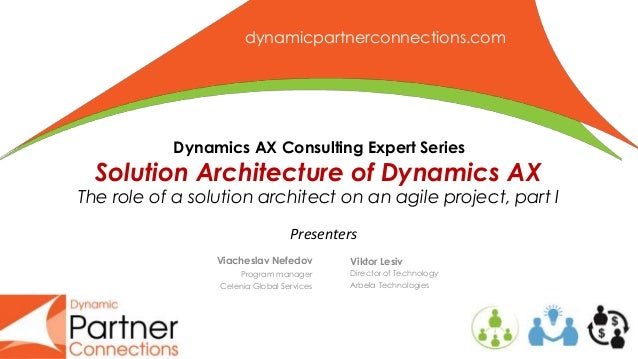 dynamicpartnerconnections.com Dynamics AX Consulting Expert Series Solution Architecture of Dynamics AX The role of a solu...