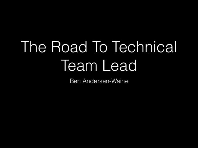 The Road To Technical Team Lead Ben Andersen-Waine