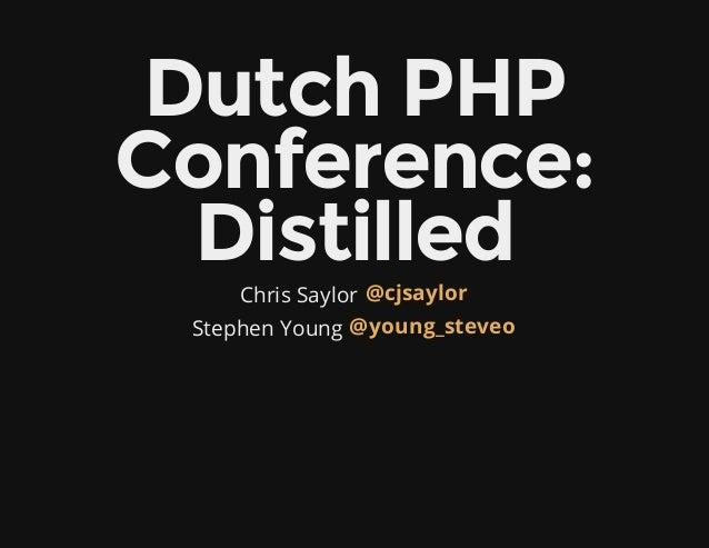 DutchPHP Conference: Distilled Chris Saylor Stephen Young @cjsaylor @young_steveo