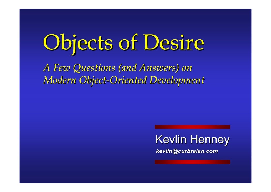Objects of Desire A Few Questions (and Answers) on Modern Object-Oriented Development                            Kevlin He...