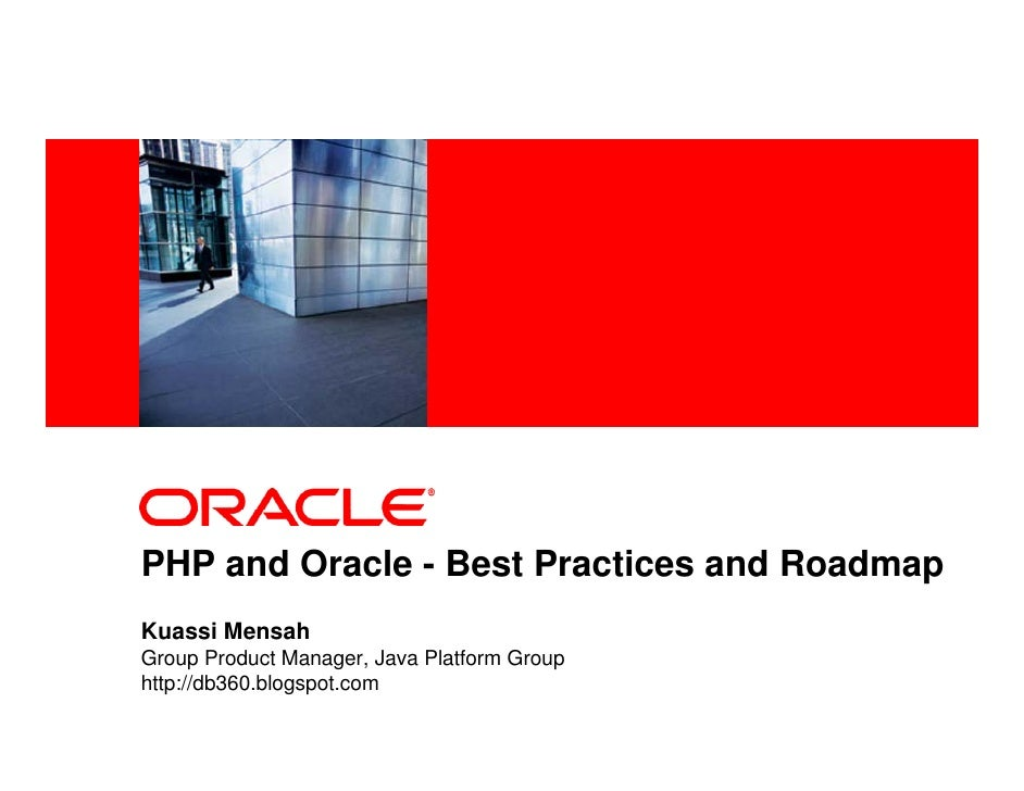 <Insert Picture Here>     PHP and Oracle - Best Practices and Roadmap Kuassi Mensah Group Product Manager, Java Platform G...