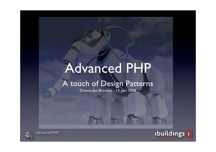 Advanced PHP                A touch of Design Patterns                    Dennis-Jan Broerse - 13 juni 2008     Advanced PHP