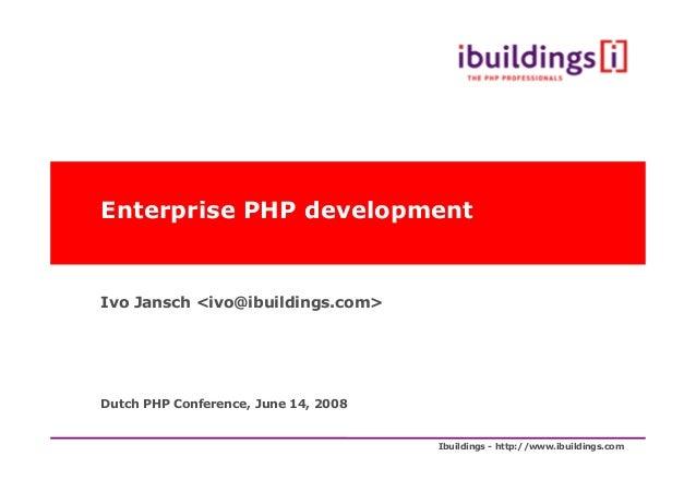 Ibuildings - http://www.ibuildings.com Enterprise PHP development Ivo Jansch <ivo@ibuildings.com> Dutch PHP Conference, Ju...