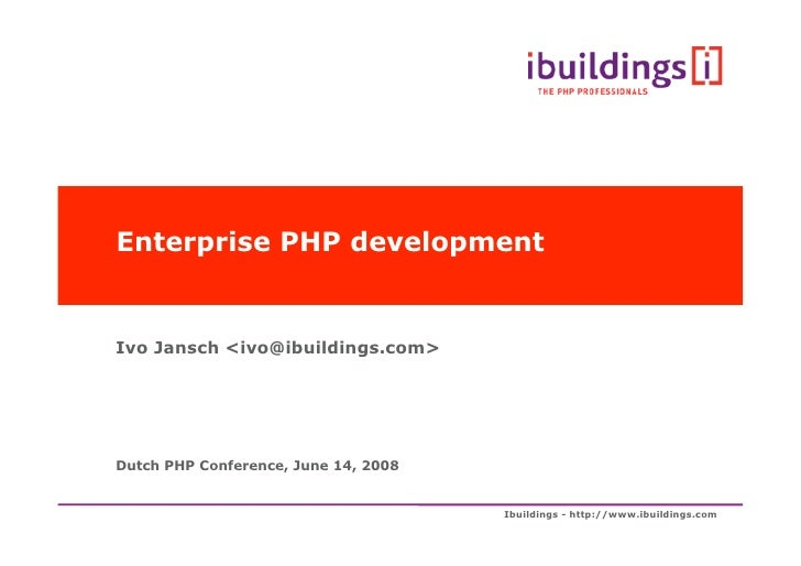 Enterprise PHP development   Ivo Jansch <ivo@ibuildings.com>     Dutch PHP Conference, June 14, 2008                      ...