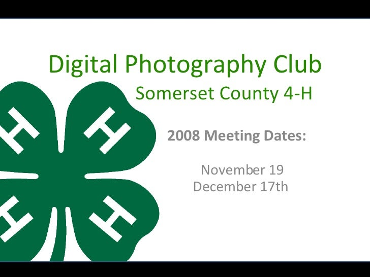 2008 Meeting Dates:    November 19 December 17th Digital Photography Club   Somerset County 4-H