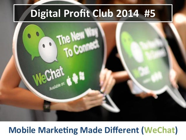 Digital	   Profit	   Club	   2014	   	   #5	    Mobile	   Marke8ng	   Made	   Different	   (WeChat)