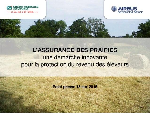 L'ASSURANCE DES PRAIRIES une démarche innovante pour la protection du revenu des éleveurs Point presse 18 mai 2015