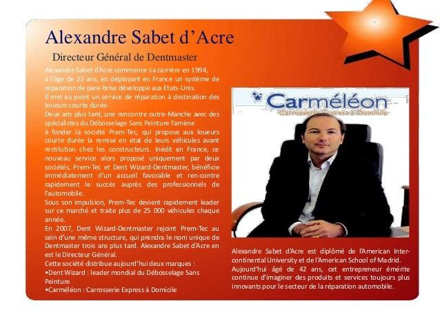 Alexandre Sabet d'AcreDirecteur Général de DentmasterAlexandre Sabet d'Acre commence sa carrière en 1994,à l'âge de 23 ans...