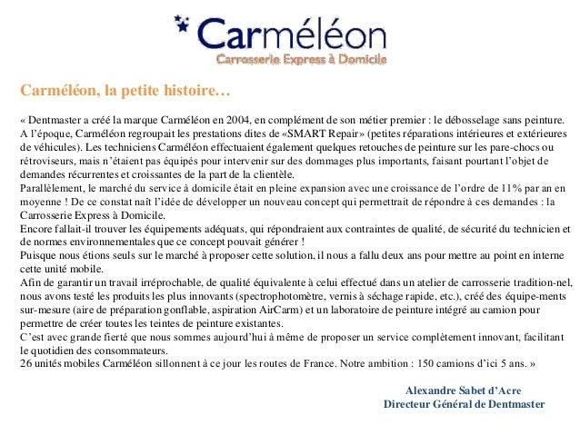 Carméléon, la petite histoire…« Dentmaster a créé la marque Carméléon en 2004, en complément de son métier premier : le dé...