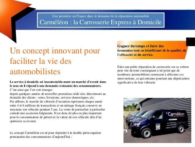 Une première en France dans le domaine de la réparation automobileCarméléon : la Carrosserie Express à DomicileUn concept ...