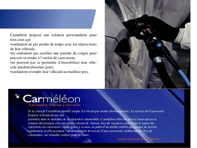 Carméléon propose une solution personnalisée pourtous ceux qui•souhaitent ne pas perdre de temps avec les répara-tionsde l...