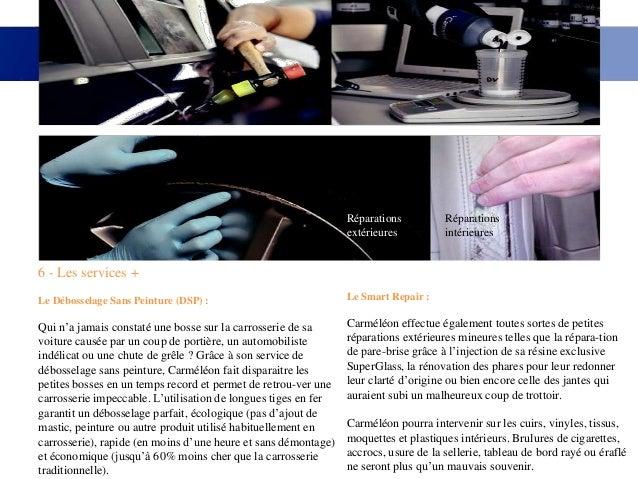 Réparations Réparationsextérieures intérieures6 - Les services +Le Débosselage Sans Peinture (DSP) :Qui n'a jamais constat...