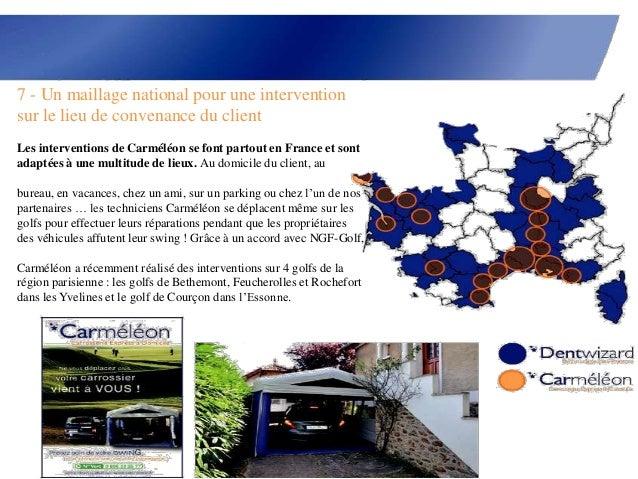 7 - Un maillage national pour une interventionsur le lieu de convenance du clientLes interventions de Carméléon se font pa...