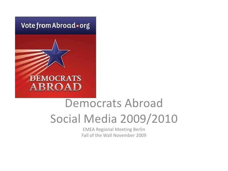 Democrats Abroad <br />Social Media 2009/2010<br />EMEA Regional Meeting Berlin<br />Fall of the Wall November 2009<br />