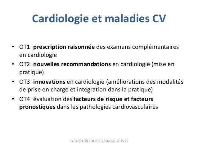 Cardiologie et maladies CV • OT1: prescription raisonnée des examens complémentaires en cardiologie • OT2: nouvelles recom...
