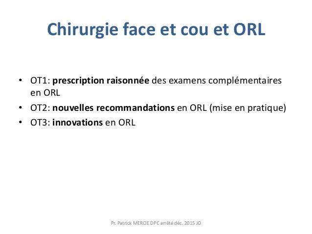 Chirurgie face et cou et ORL • OT1: prescription raisonnée des examens complémentaires en ORL • OT2: nouvelles recommandat...