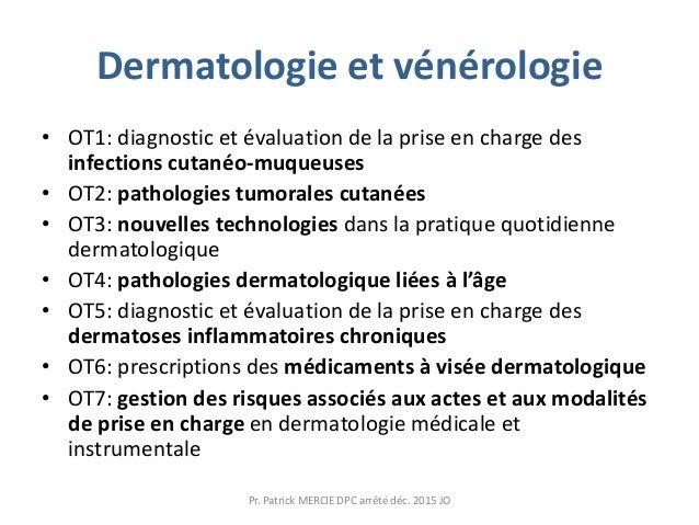 Dermatologie et vénérologie • OT1: diagnostic et évaluation de la prise en charge des infections cutanéo-muqueuses • OT2: ...