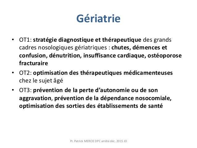Gériatrie • OT1: stratégie diagnostique et thérapeutique des grands cadres nosologiques gériatriques : chutes, démences et...