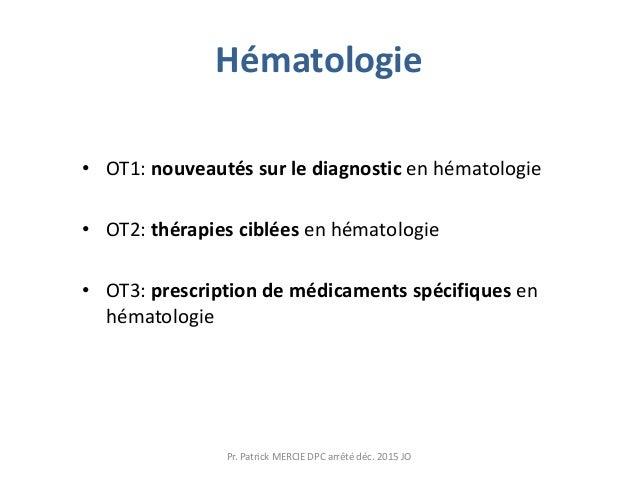 Hématologie • OT1: nouveautés sur le diagnostic en hématologie • OT2: thérapies ciblées en hématologie • OT3: prescription...