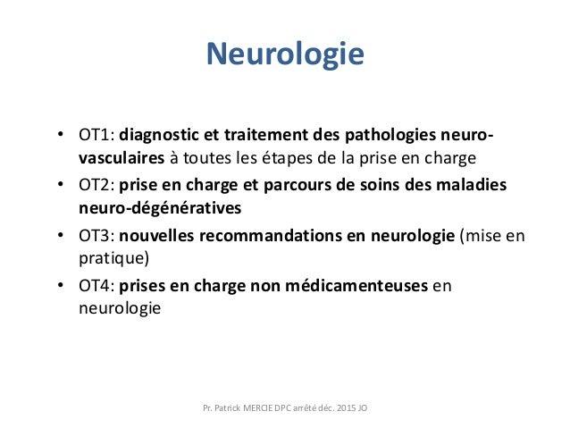 Neurologie • OT1: diagnostic et traitement des pathologies neuro- vasculaires à toutes les étapes de la prise en charge • ...