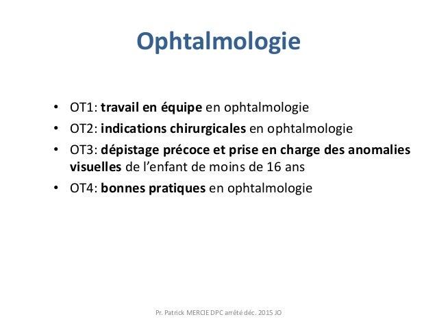 Ophtalmologie • OT1: travail en équipe en ophtalmologie • OT2: indications chirurgicales en ophtalmologie • OT3: dépistage...