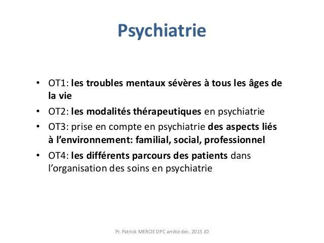 Psychiatrie • OT1: les troubles mentaux sévères à tous les âges de la vie • OT2: les modalités thérapeutiques en psychiatr...