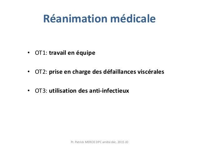 Réanimation médicale • OT1: travail en équipe • OT2: prise en charge des défaillances viscérales • OT3: utilisation des an...