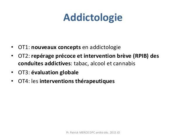 Addictologie • OT1: nouveaux concepts en addictologie • OT2: repérage précoce et intervention brève (RPIB) des conduites a...