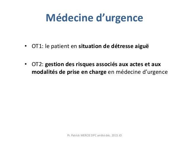 Médecine d'urgence • OT1: le patient en situation de détresse aiguë • OT2: gestion des risques associés aux actes et aux m...