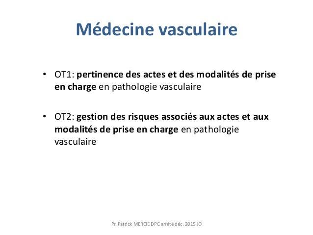 Médecine vasculaire • OT1: pertinence des actes et des modalités de prise en charge en pathologie vasculaire • OT2: gestio...