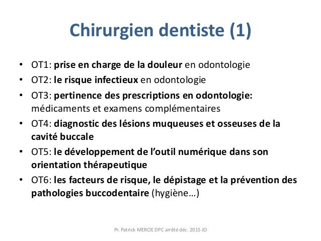 Chirurgien dentiste (1) • OT1: prise en charge de la douleur en odontologie • OT2: le risque infectieux en odontologie • O...