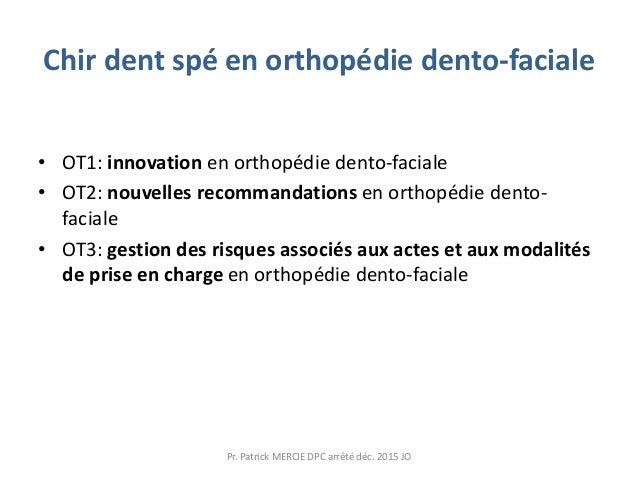 Chir dent spé en orthopédie dento-faciale • OT1: innovation en orthopédie dento-faciale • OT2: nouvelles recommandations e...