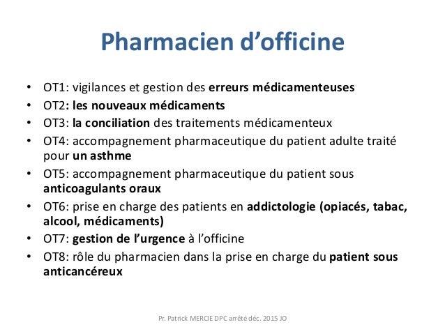 Pharmacien d'officine • OT1: vigilances et gestion des erreurs médicamenteuses • OT2: les nouveaux médicaments • OT3: la c...