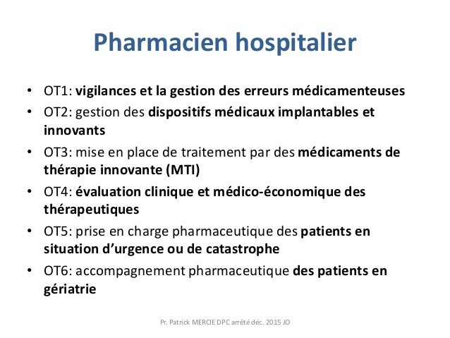 Pharmacien hospitalier • OT1: vigilances et la gestion des erreurs médicamenteuses • OT2: gestion des dispositifs médicaux...