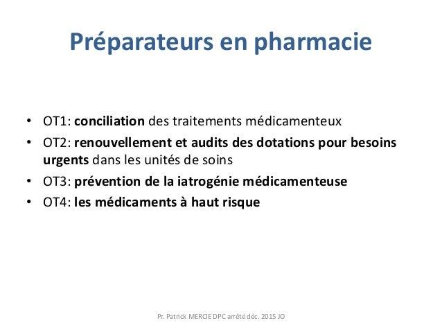 Préparateurs en pharmacie • OT1: conciliation des traitements médicamenteux • OT2: renouvellement et audits des dotations ...