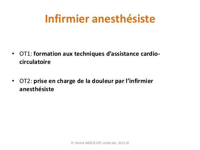 Infirmier anesthésiste • OT1: formation aux techniques d'assistance cardio- circulatoire • OT2: prise en charge de la doul...
