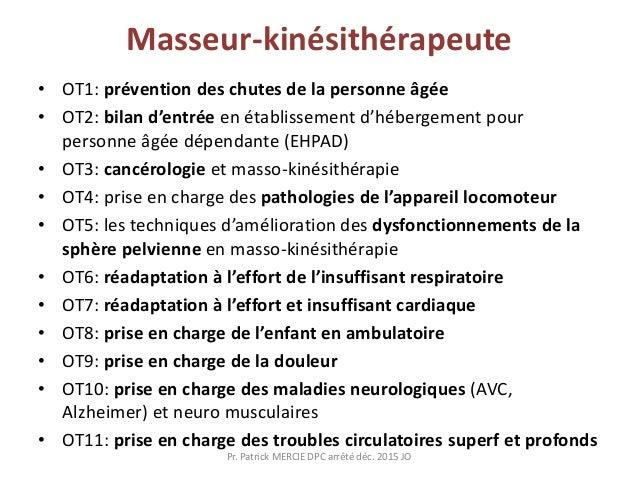 Masseur-kinésithérapeute • OT1: prévention des chutes de la personne âgée • OT2: bilan d'entrée en établissement d'héberge...